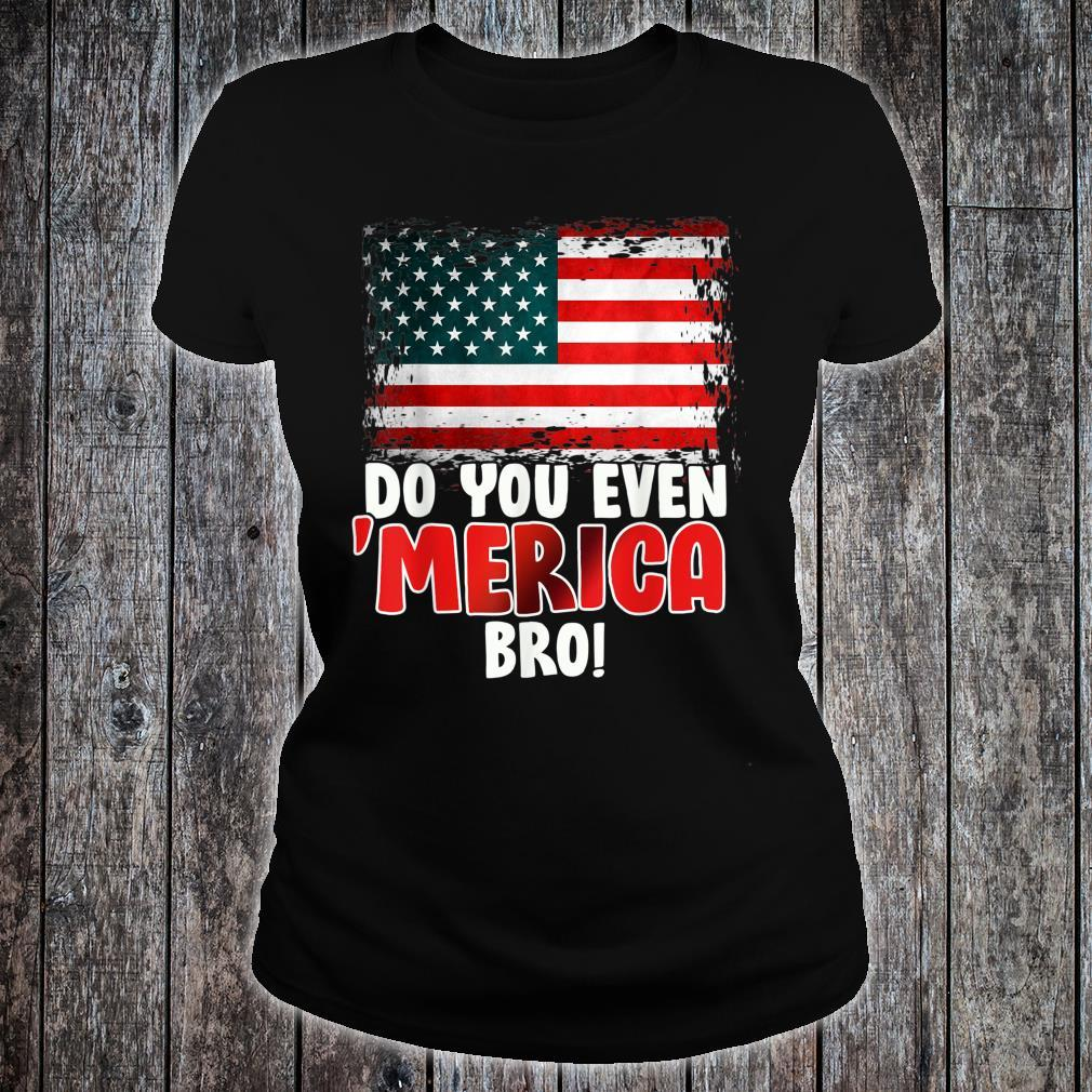 Do You Even 'Merica Bro 4th of July Independence Day Shirt ladies tee