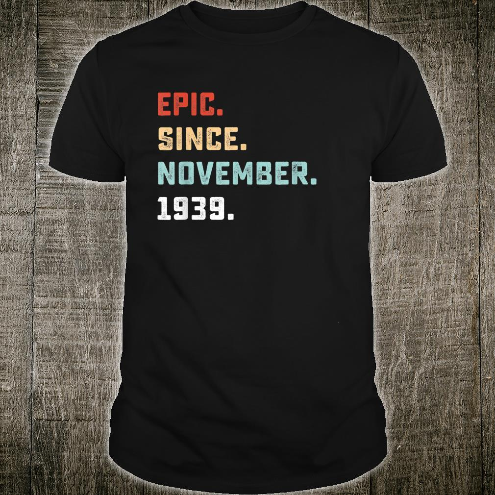 Epic Since November 1939 Birthday For 80 Yrs Old D1 Shirt