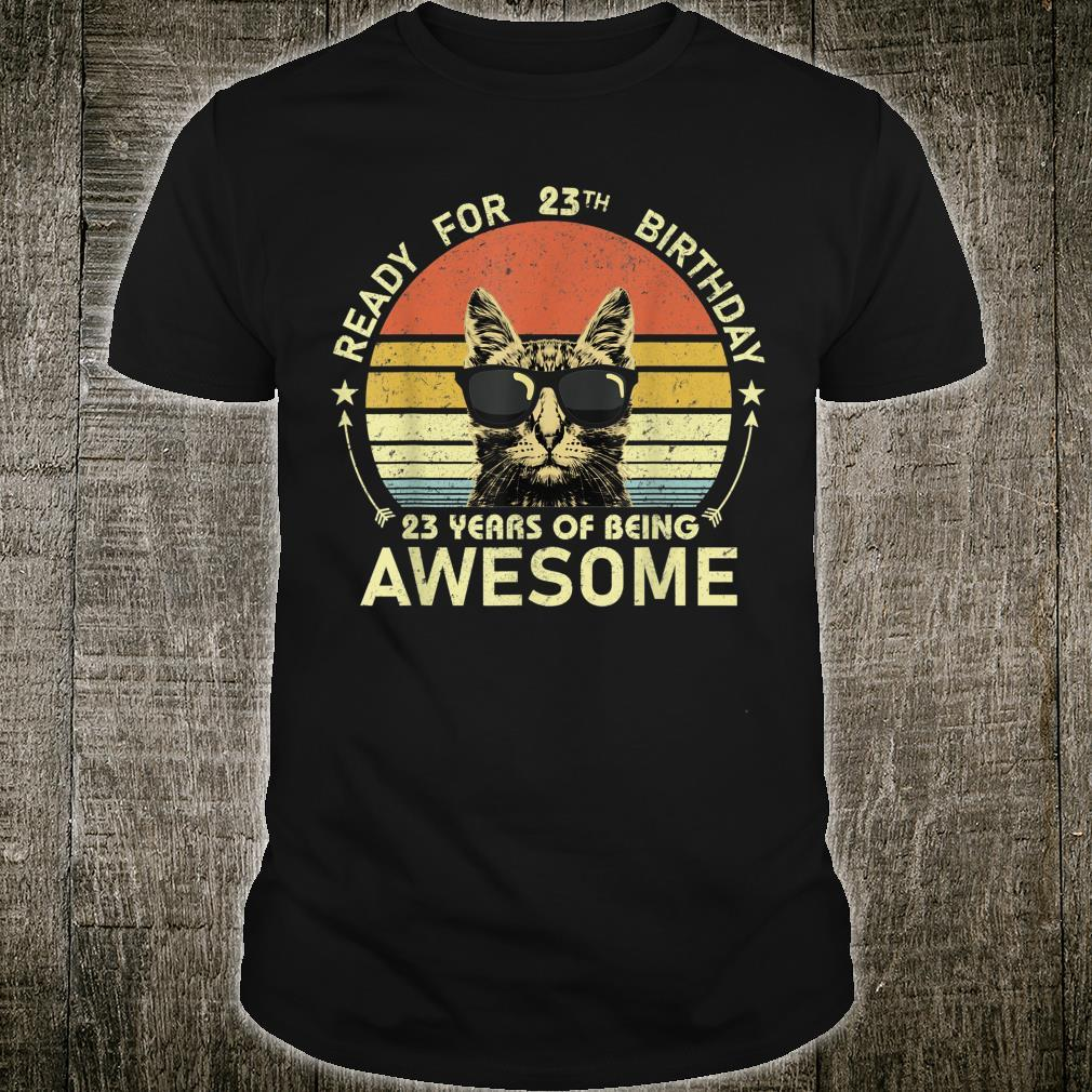 Ready For 23th Birthday 23 Years Of Being Awesome Shirt
