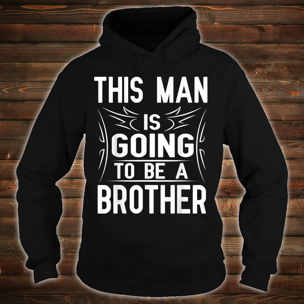This Man Is Going To Be A Brother Happy 1st Father Day Shirt hoodie