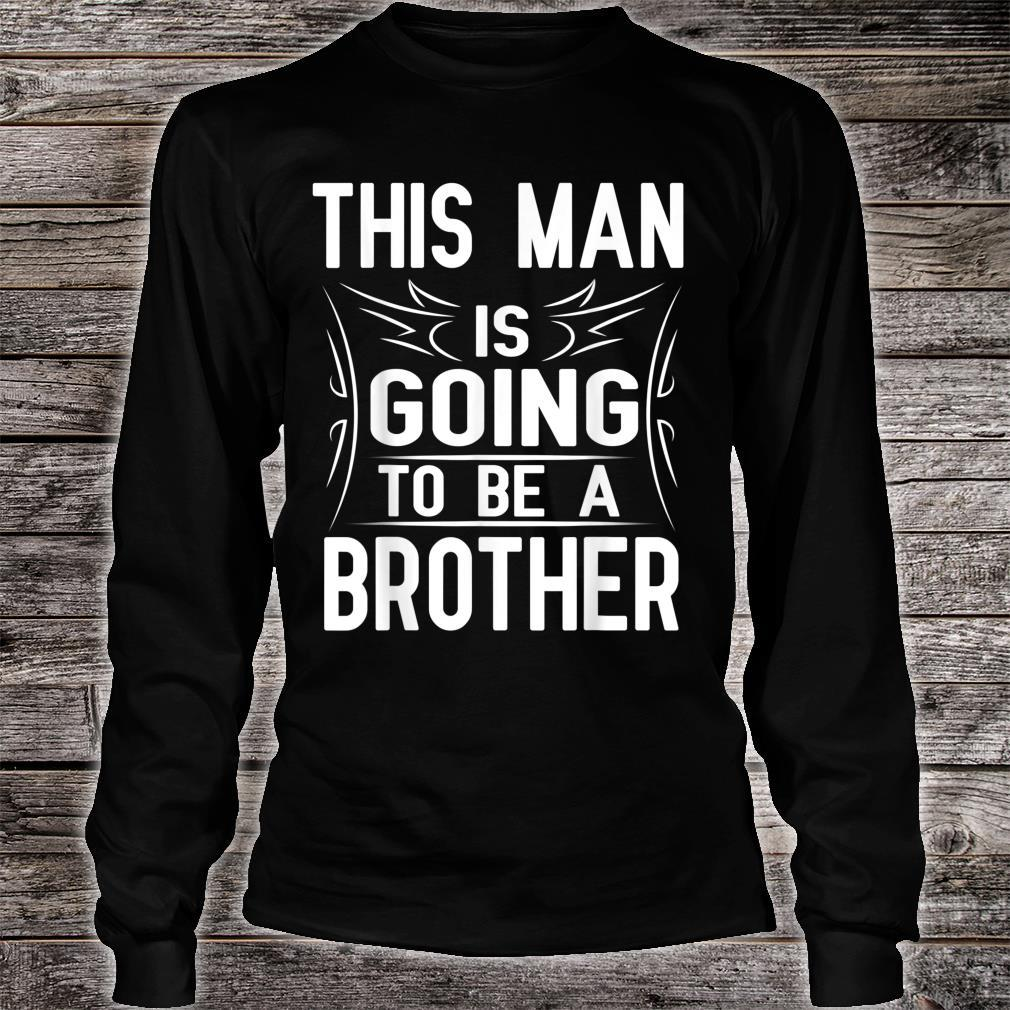 This Man Is Going To Be A Brother Happy 1st Father Day Shirt long sleeved