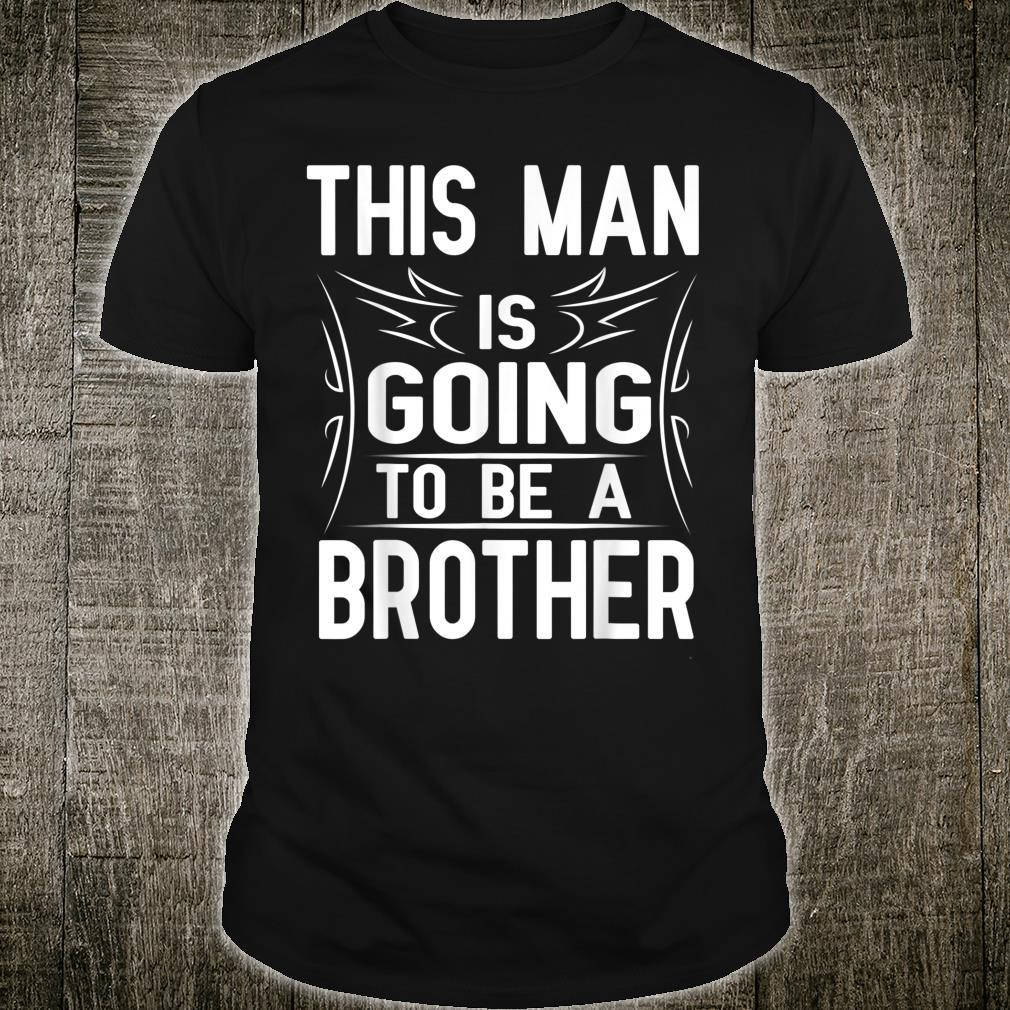 This Man Is Going To Be A Brother Happy 1st Father Day Shirt